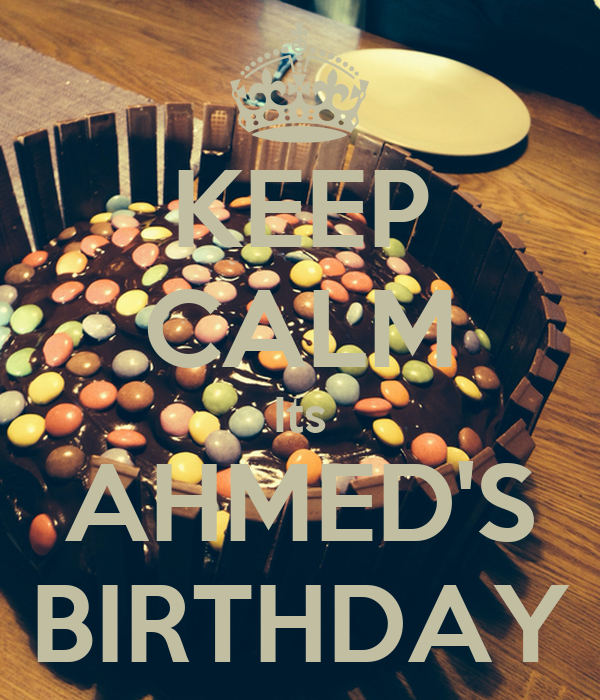 KEEP CALM Its AHMED'S BIRTHDAY