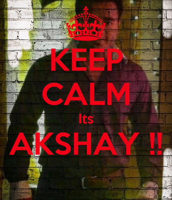 KEEP CALM Its AKSHAY !!