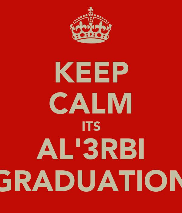 KEEP CALM ITS AL'3RBI GRADUATION