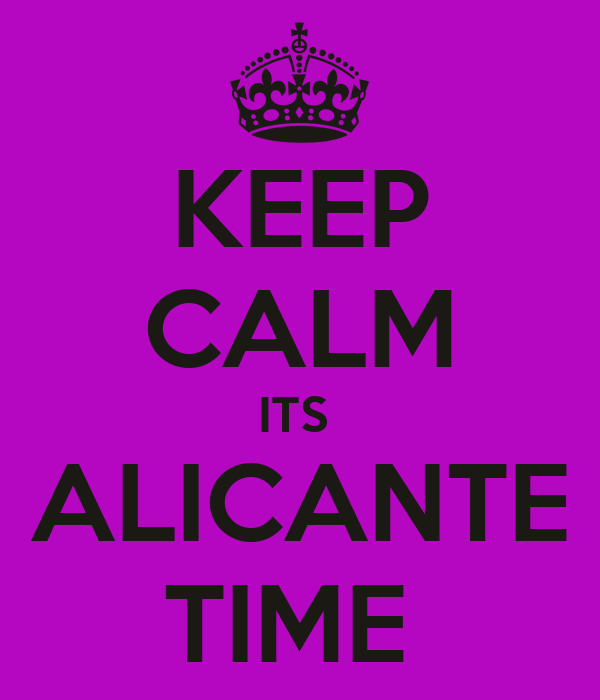 KEEP CALM ITS  ALICANTE TIME