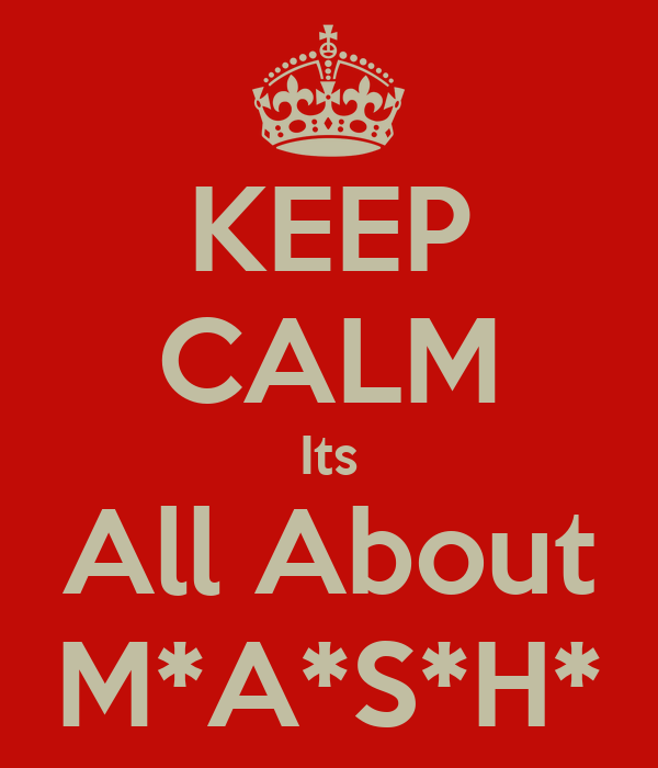 KEEP CALM Its All About M*A*S*H*