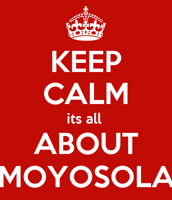 KEEP CALM its all  ABOUT MOYOSOLA
