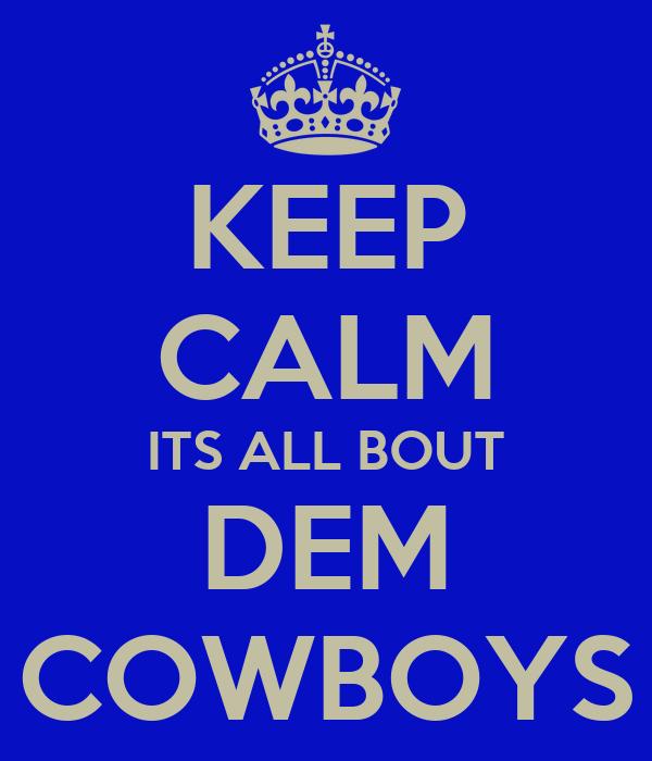 KEEP CALM ITS ALL BOUT DEM COWBOYS