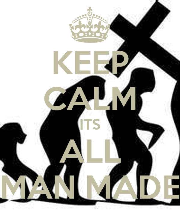 KEEP CALM ITS ALL MAN MADE