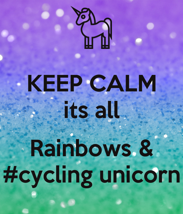 KEEP CALM its all  Rainbows & #cycling unicorn