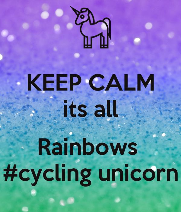 KEEP CALM its all  Rainbows  #cycling unicorn