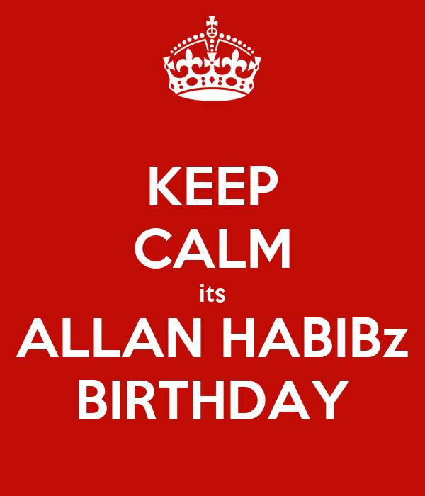 KEEP CALM its ALLAN HABIBz BIRTHDAY