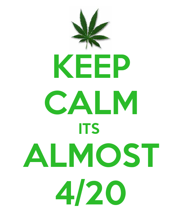 KEEP CALM ITS  ALMOST 4/20