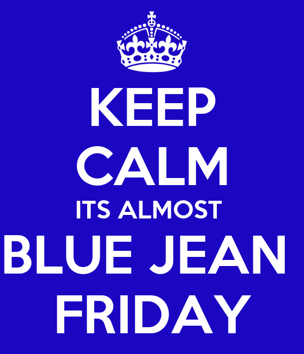 KEEP CALM ITS ALMOST BLUE JEAN FRIDAY Poster