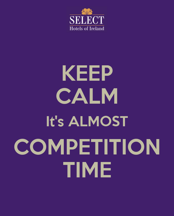KEEP CALM It's ALMOST COMPETITION TIME