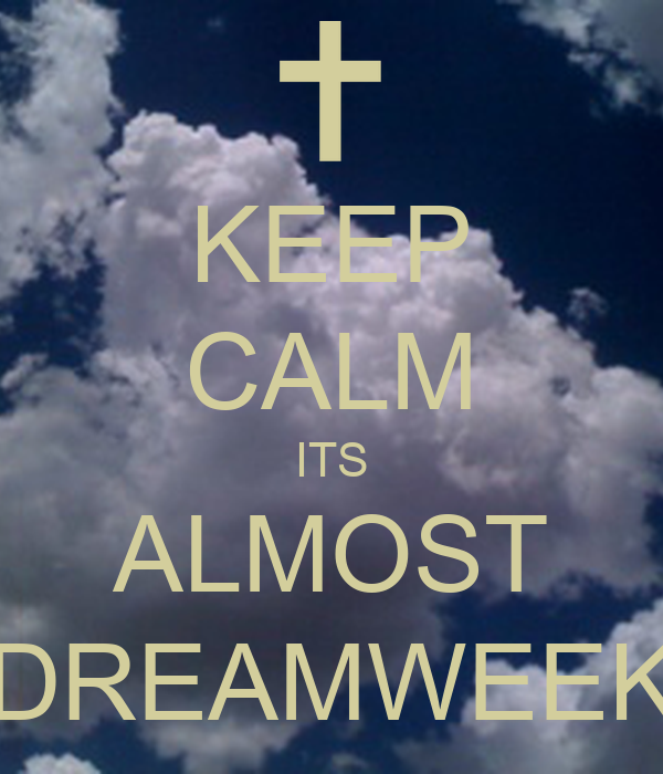 KEEP CALM ITS ALMOST DREAMWEEK