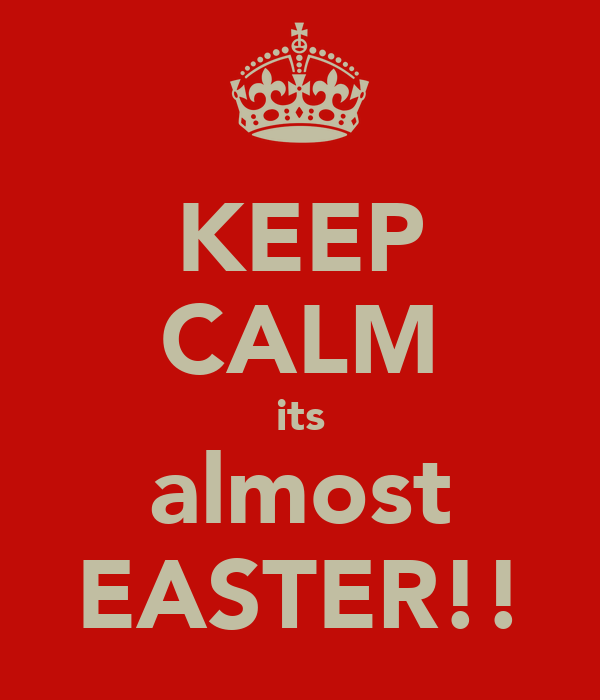 KEEP CALM its almost EASTER!!