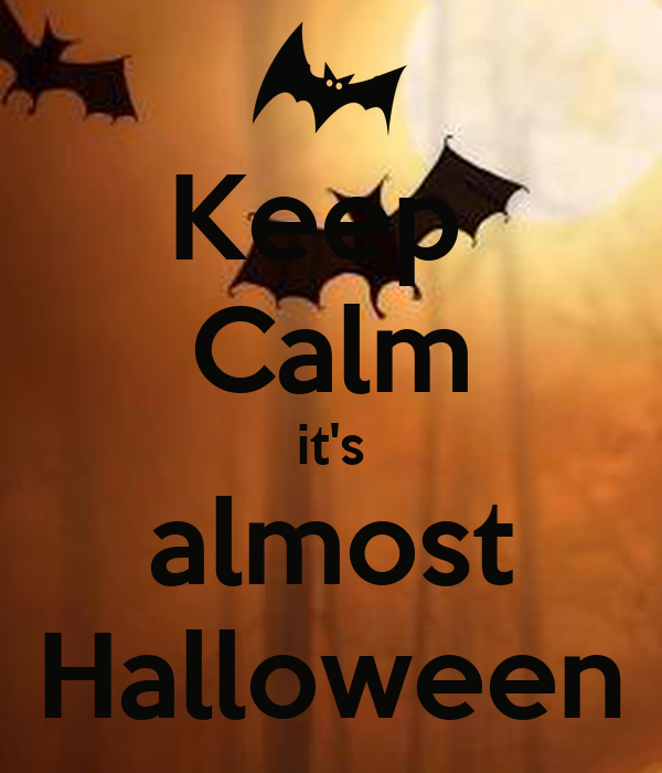 Keep  Calm it's almost Halloween