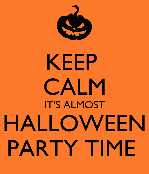 KEEP  CALM IT'S ALMOST HALLOWEEN PARTY TIME