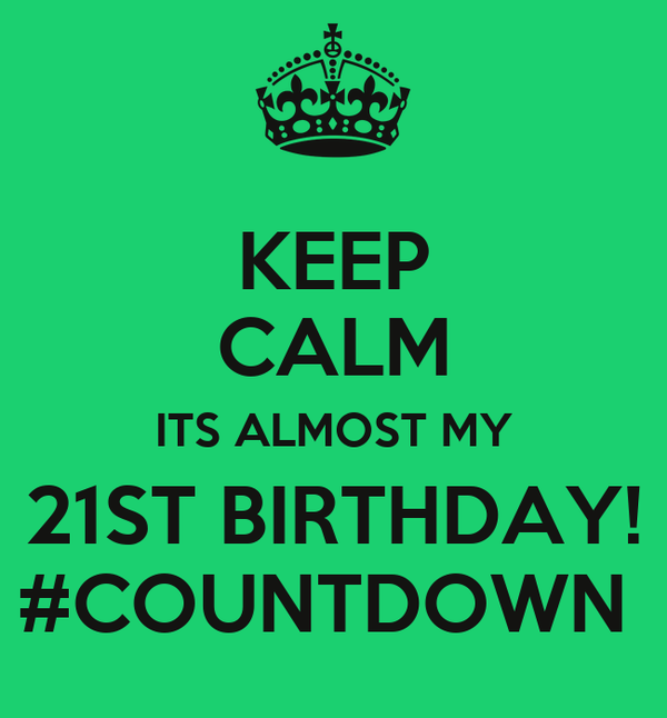 KEEP CALM ITS ALMOST MY 21ST BIRTHDAY! #COUNTDOWN Poster