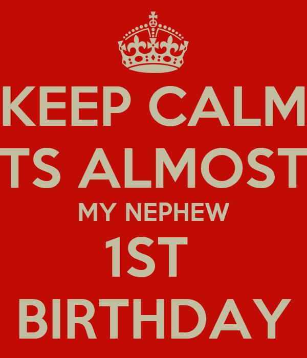 KEEP CALM ITS ALMOST  MY NEPHEW 1ST  BIRTHDAY
