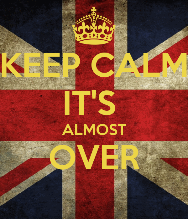 KEEP CALM IT'S  ALMOST OVER