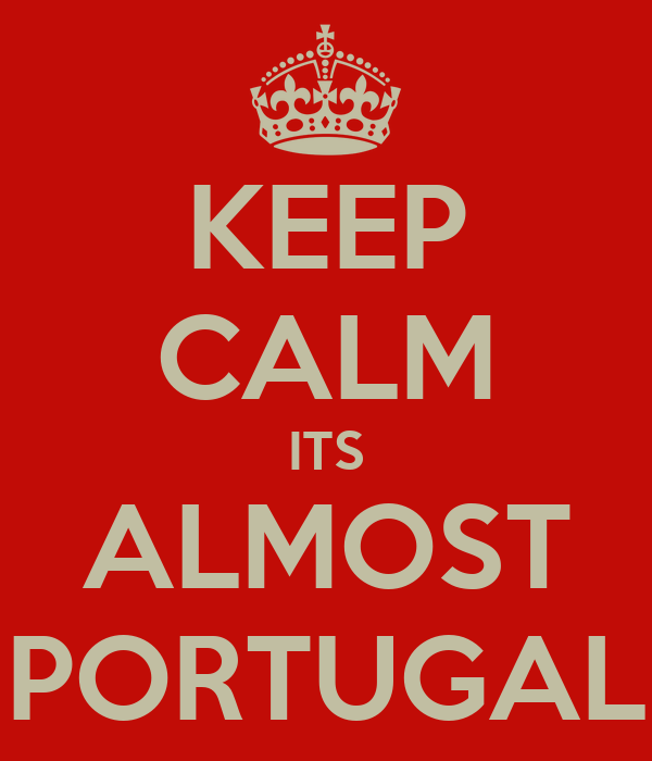 KEEP CALM ITS ALMOST PORTUGAL