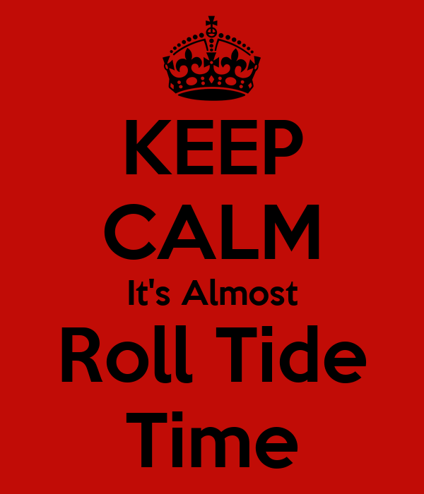 KEEP CALM It's Almost Roll Tide Time