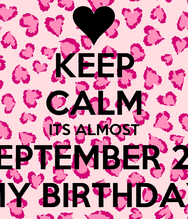 Perfect KEEP CALM ITS ALMOST SEPTEMBER 28 MY BIRTHDAY