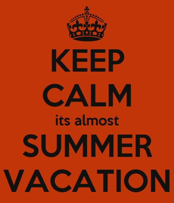 KEEP CALM its almost SUMMER VACATION