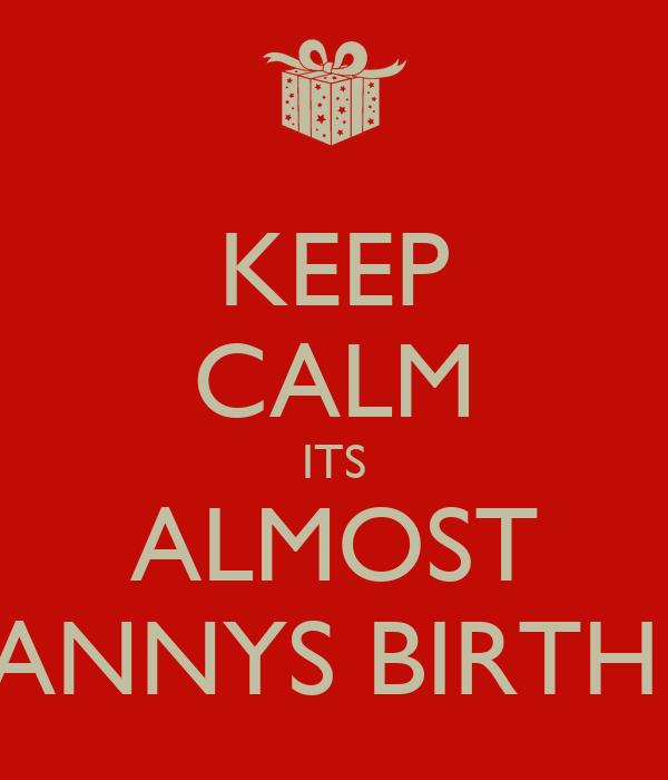 KEEP CALM ITS ALMOST TIFFANNYS BIRTHDAY