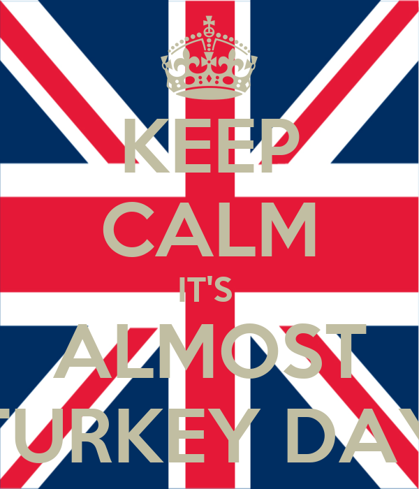KEEP CALM IT'S  ALMOST TURKEY DAY