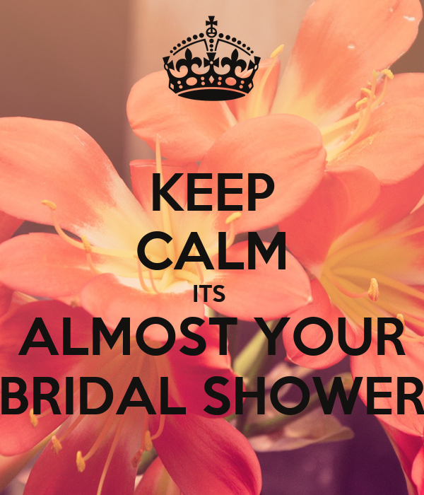 KEEP CALM ITS  ALMOST YOUR BRIDAL SHOWER