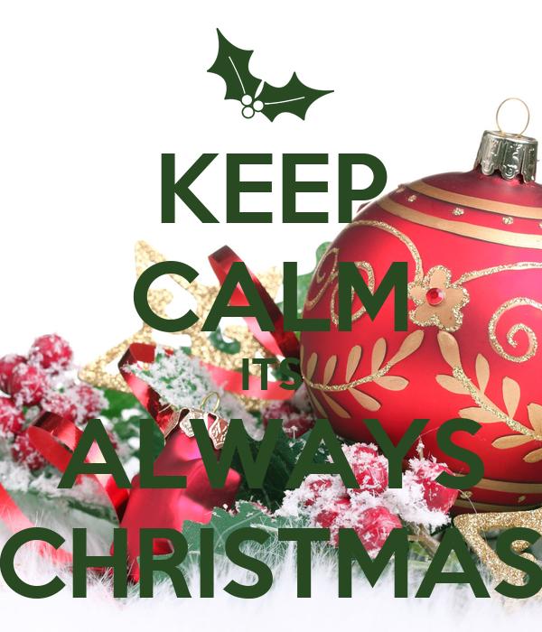 KEEP CALM ITS ALWAYS CHRISTMAS