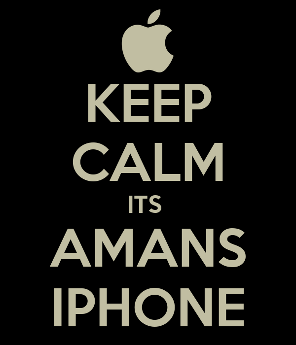 KEEP CALM ITS  AMANS IPHONE