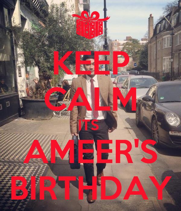 KEEP CALM ITS  AMEER'S BIRTHDAY
