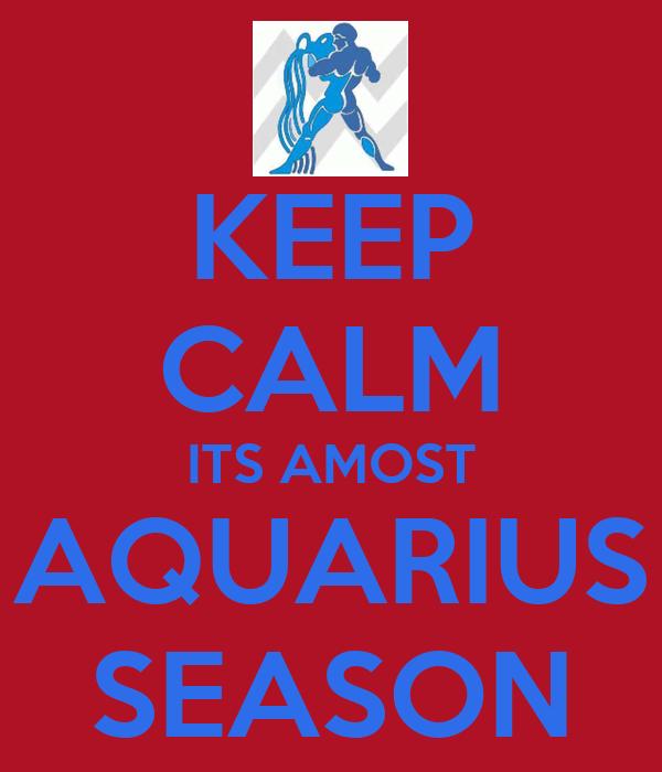 KEEP CALM ITS AMOST AQUARIUS SEASON