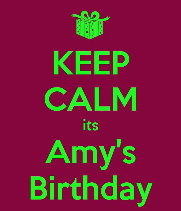 KEEP CALM its Amy's Birthday