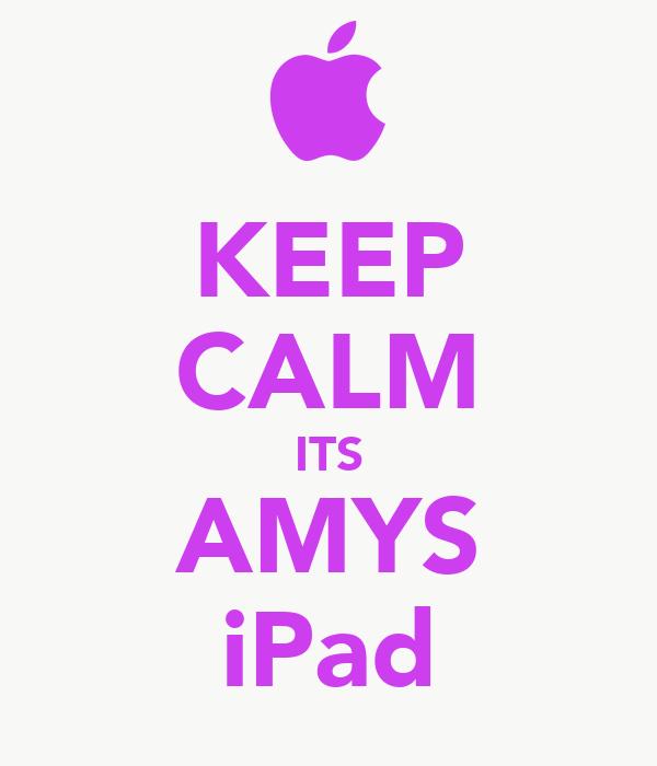 KEEP CALM ITS AMYS iPad