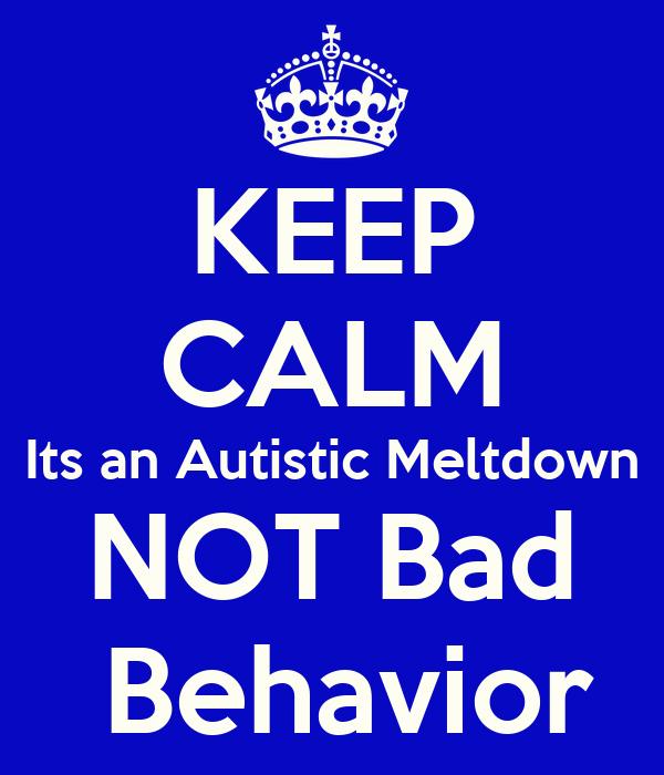 KEEP CALM Its an Autistic Meltdown NOT Bad  Behavior