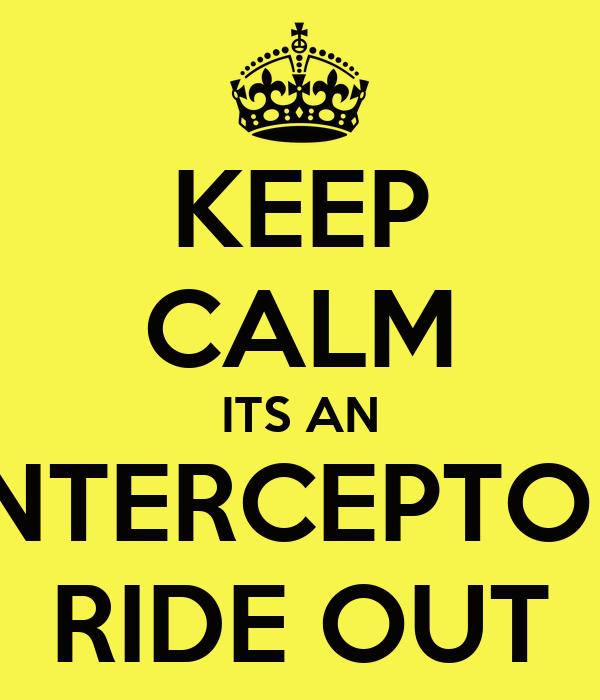 KEEP CALM ITS AN INTERCEPTOR RIDE OUT
