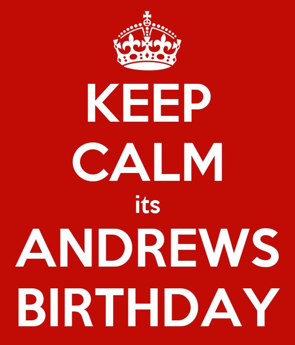 KEEP CALM its ANDREWS BIRTHDAY