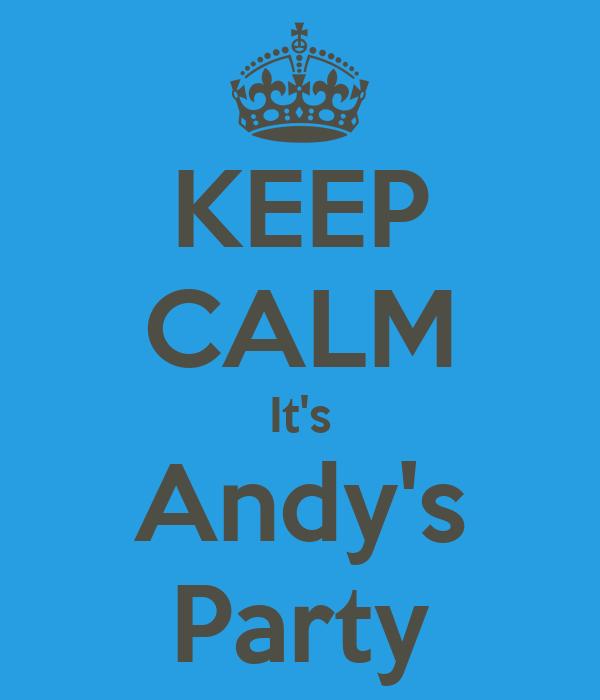 KEEP CALM It's Andy's Party