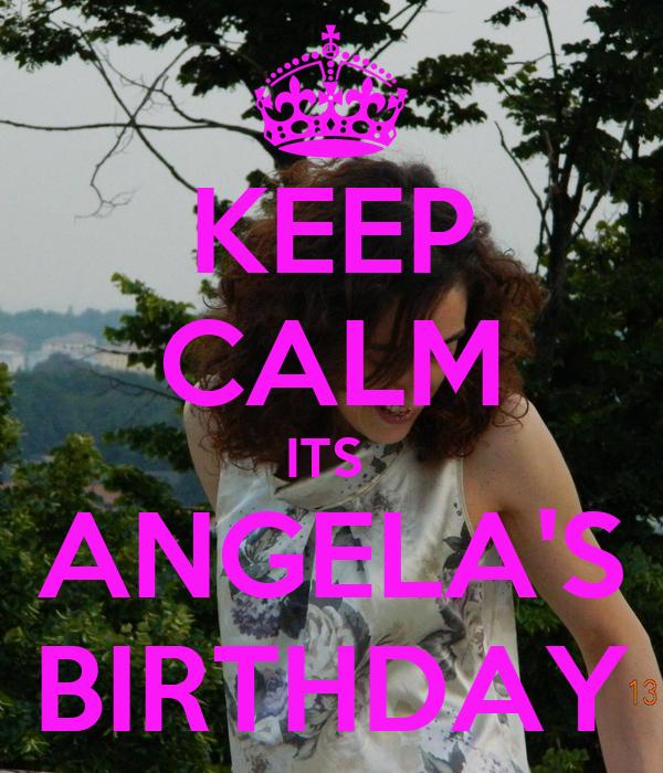 KEEP CALM ITS  ANGELA'S BIRTHDAY