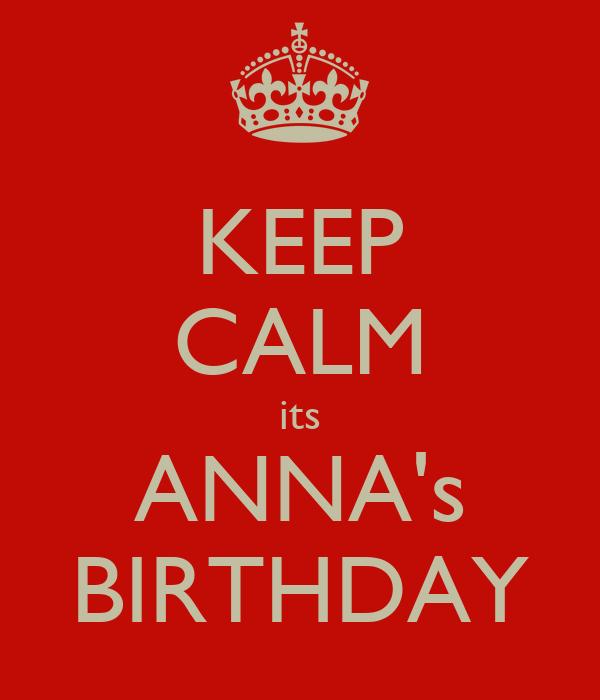 KEEP CALM its ANNA's BIRTHDAY