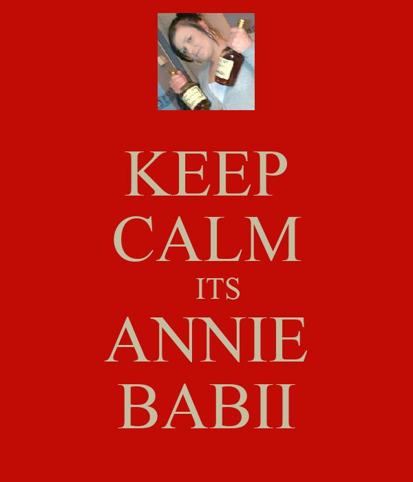 KEEP CALM    ITS ANNIE BABII