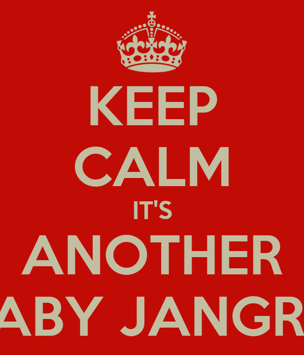 KEEP CALM IT'S ANOTHER BABY JANGRA