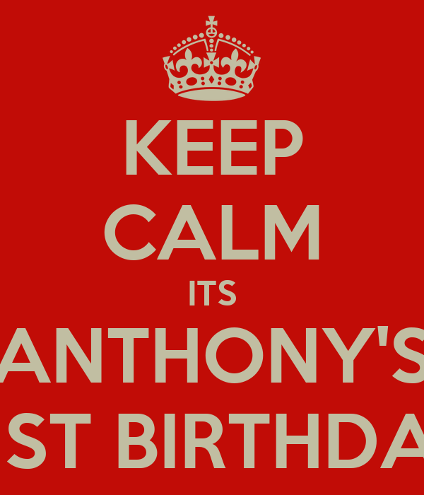 KEEP CALM ITS ANTHONY'S 21ST BIRTHDAY