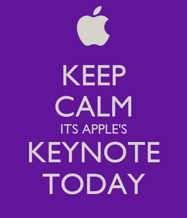 KEEP CALM ITS APPLE'S KEYNOTE TODAY