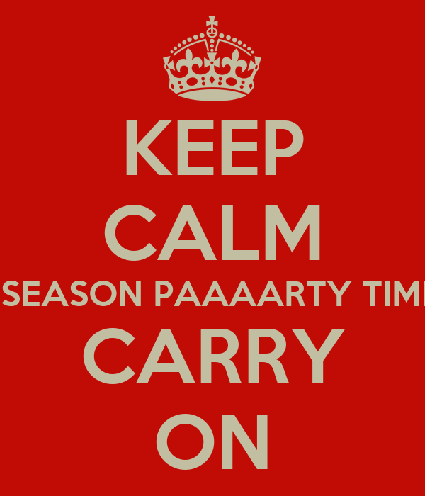 KEEP CALM ITS ARIES SEASON PAAAARTY TIME BITCHES CARRY ON
