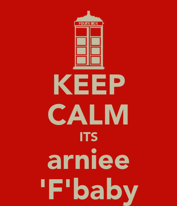 KEEP CALM ITS arniee 'F'baby
