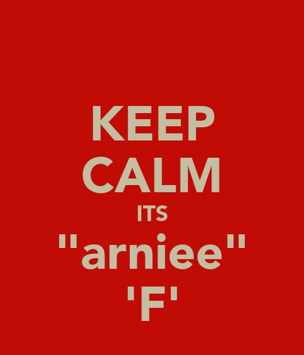 "KEEP CALM ITS ""arniee"" 'F'"