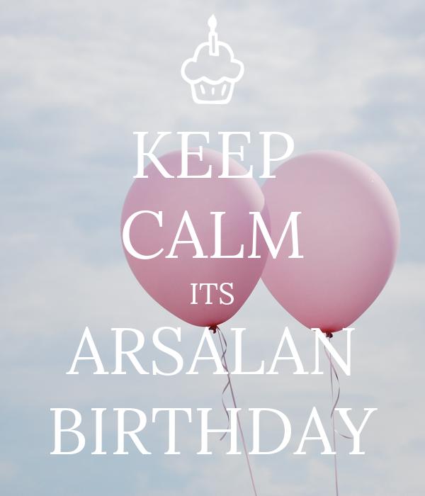 KEEP CALM ITS ARSALAN BIRTHDAY