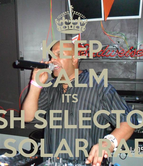 KEEP CALM ITS  ASH SELECTOR  ON SOLAR RADIO