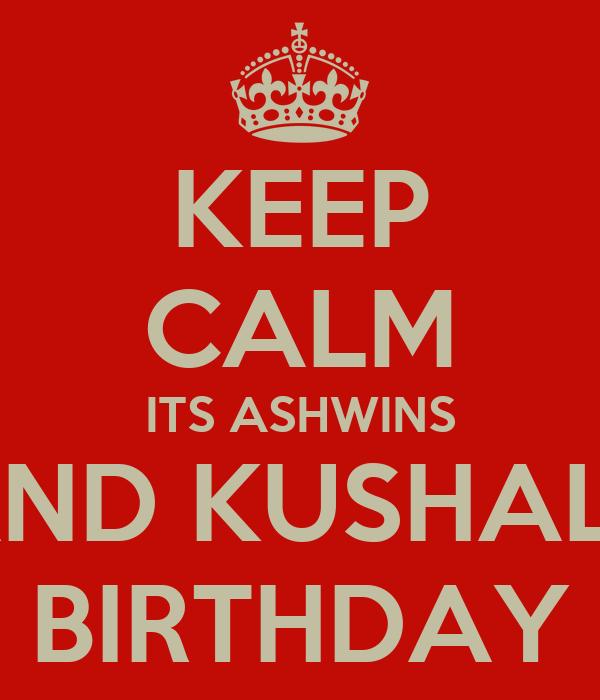KEEP CALM ITS ASHWINS AND KUSHALS BIRTHDAY